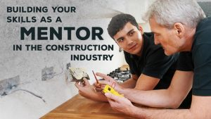 Building Your Skills as a Mentor in the Construction Industry